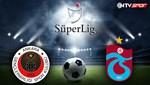 Gençlerbirliği - Trabzonspor (Canlı Anlatım)