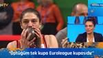 """""""Öptüğüm tek kupa Euroleague kupasıdır"""""""
