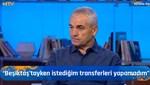KIRILMA ANI: Rıza Çalımbay: Beşiktaş'tayken istediğim transferleri yapamadım