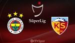Fenerbahçe - Hes Kablo Kayserispor (Canlı Anlatım)