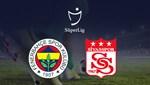 Fenerbahçe - Sivasspor (Canlı Anlatım)