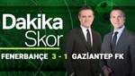 Dakika Skor (Fenerbahçe-Gaziantep FK)