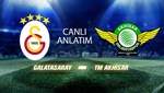 Galatasaray-TM Akhisarspor (Canlı Anlatım)