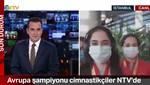 Avrupa şampiyonu cimnastikçiler, NTV'ye konuştu