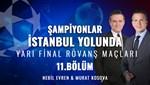 Şampiyonlar İstanbul Yolunda (11. Bölüm)