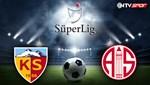 Kayserispor - Antalyaspor (Canlı anlatım)