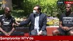 Beşiktaş'ın yıldızları Atiba ve Larin NTV Spor'a konuştu